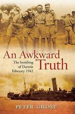 AN AWKWARD TRUTH Bombing of Darwin - Peter Grose - NEW Paperback - FREE SHIP Aus