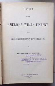 Alexander Starbuck HISTORY OF THE AMERICAN WHALE FISHERY FIRST ED. 1878