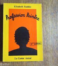 Peinture et société PROFESSION PEINTRE par Elisabeth Faublée