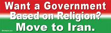 Want A Government Based On Religion, Move to Iran - Liberal Progressive Sticker