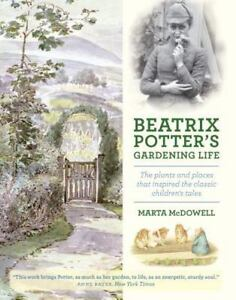 Beatrix Potter's Gardening Life : The Plants and Places That Inspired the...