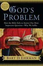 God's Problem: How the Bible Fails to Answer Our Most Important Question--Why We