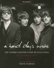 A Hard Day's Write : The Stories Behind Every Beatles Song by Steve Turner...