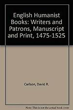 English Humanist Books : Writers and Patrons, Manuscripts and Print, 1475-1525