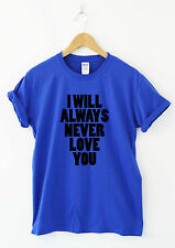 I WILL ALWAYS NEVER LOVE YOU Humour t shirt Funny Tee Slogan t-shirt Novelty Gif