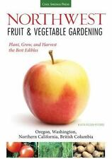 Northwest Fruit & Vegetable Gardening: Plant, Grow, and Harvest the Best Edibles