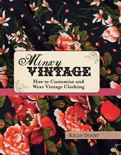 Minxy Vintage : How to Customise and Wear Vintage Clothing by Kelly Doust HB
