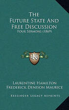 The Future State And Free Discussion: Four Sermons (1869) by Laurentine Hamilton