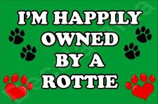 ROTTIE FRIDGE MAGNET - I'M HAPPILY OWNED BY A -  Novelty Gift Present Dog