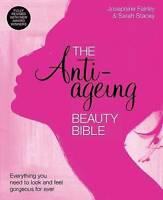 The Anti-Ageing Beauty Bible: Everything You Nee, Josephine Fairley, Sarah Stace