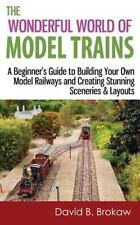 The Wonderful World of Model Trains: a Beginner's Guide to Building Your Own...