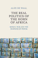 The Real Politics of the Horn of Africa: Money, War and the Business of Power