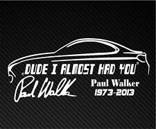 DUDE I ALMOST HAD YOU PAUL WALKER Car Window JDM Bumper Vinyl Decal Sticker