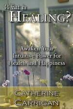NEW What Is Healing?: Awaken Your Intuitive Power for Health and Happiness