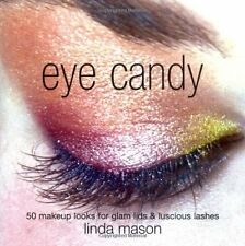 Eye Candy: 50 Makeup Looks for Glam Lids and Luscious Lashes,Linda Mason