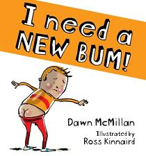I Need a New Bum! by Dawn McMillan Ross Kinnaird Paperback