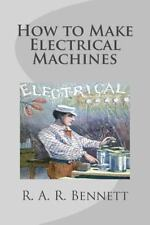 How to Make Electrical MacHines by R. A. R. Bennett (2014, Paperback)