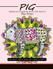 Pig Mandala Coloring Book For Adults: Release Your Anxiety And Stress (The ...