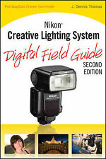 Nikon Creative Lighting System Digital Field Guide by J. Dennis Thomas...