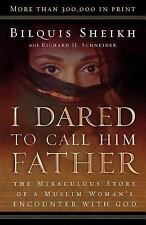 I Dared to Call Him Father : The Miraculous Story of a Muslim Woman's...