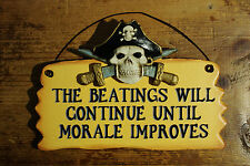 """""""The Beatings Will Continue Until Morale Improves"""" pirate wood sign 8"""" x 5"""""""