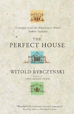 The Perfect House: A Journey with the Renaissance Master Andrea Palladio by...