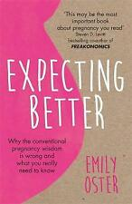 Expecting Better: Why the Conventional Pregnancy Wisdom is Wrong and What You Really Need to Know by Emily Oster (Paperback, 2018)