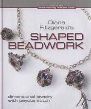 Shaped Beadwork : Dimensional Jewelry with Peyote Stitch Hardcover Book
