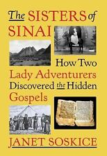 The Sisters of Sinai : How Two Lady Adventurers Discovered.by Janet Soskice, HB