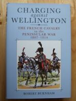 Charging Against Wellington: The French Cavalry in the Peninsular War - Burnham