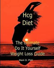 NEW Hcg Diet - The Ultimate Do It Yourself Weight Loss Guide by Mark G Pirkl