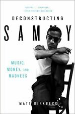 Deconstructing Sammy: Music, Money, and Madness: By Birkbeck, Matt