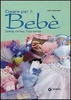 LIBRO, MANUALE Creare per il bebé. L'attesa, l'arrivo, il suo mondo, DEMETRA ED.