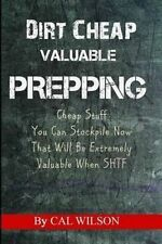 Dirt Cheap Valuable Prepping: Cheap Stuff You Can Stockpile NowThat Will Be Extr