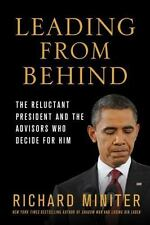 Leading From Behind: The Reluctant President And The Advisors Who Decide For ...