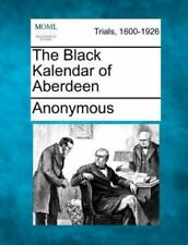 The Black Kalendar Of Aberdeen: By Anonymous