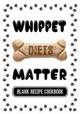 Whippet Diets Matter : Healthy Dog Food Books, Blank Recipe Cookbook, 7 X 10,...