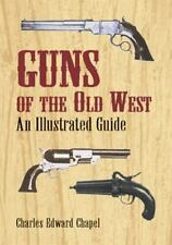 New Guns of the Old West : An Illustrated Guide by Charles Edward Chapel (2013
