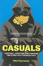 Casuals: Football, Fighting and Fashion - The Story of a Terrace Cult, Phil Thor