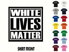 White Lives Matter T-Shirt #587 - Free Shipping
