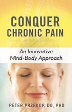 Conquer Chronic Pain: An Innovative Mind-Body Approach, , Przekop DO  Ph.D., Pet