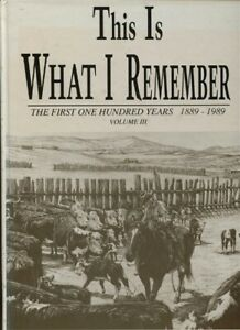 THIS IS WHAT I REMEMBER WHITE RIVER CO 100 YEAR PIONEER HISTORY 1889-1989 v. III