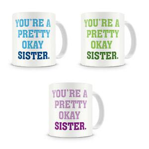 Pretty Okay Sister - Cheeky Rude Sister Mug Gift Present Birthday Xmas Christmas
