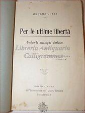 SAGGIO Anonimo, PER LE ULTIME LIBERTA' Contro la Menzogna Clericale 1908 Genova
