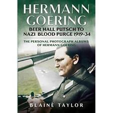 Hermann Goering: Beer Hall Putsch to Nazi Blood Purge 1 - Hardcover NEW Blaine T
