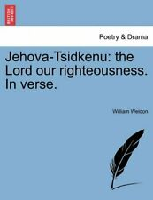 Jehova-Tsidkenu: the Lord our righteousness. In verse. by Weldon, William New,,