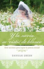 Y la Novia Se Vistió de Blanco : Siete Secretos para Logra la Pureza...