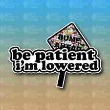 "Be Patient I'm Low Sticker bomb JDM Stance Lower 7"" Custom Vinyl Decal Sticker"