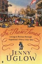 In These Times Living in Britain through Napoleon's Wars 1793-1815 Jenny Uglow