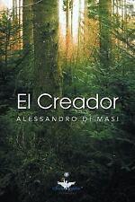 El Creador : Eres Tú el Creador de Tu Nueva Vida by Alessandro Di Masi (2012,...